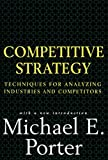 Competitive Strategy: Techniques for Analyzing