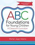 ABC Foundations for Young Children : A Classroom Curriculum, Adams, Marilyn Jager, 159857275X