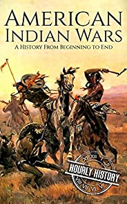 American Indian Wars: A History From Beginning to End (Native American History)