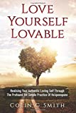 Love Yourself Loveable: Realising Your Authentic Loving Self Through The Profound Yet Simple Practice Of Ho'oponopono