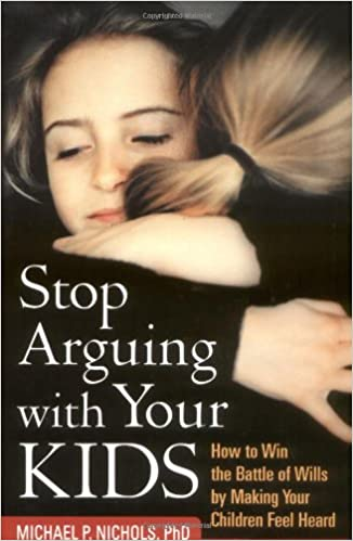 Book Stop Arguing with Your Kids: How to Win the Battle of Wills by Making Your Children Feel Heard