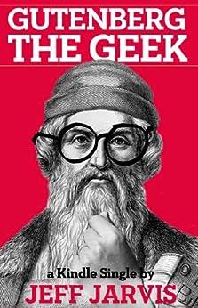 Gutenberg the Geek (Kindle Single) by [Jarvis, Jeff]