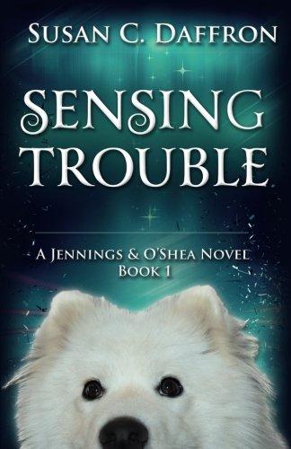 Sensing Trouble (A Jennings and O'Shea Novel) (Volume 1)