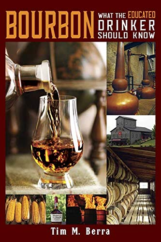 BOURBON: What the Educated Drinker Should Know by Dr. Tim M. Berra