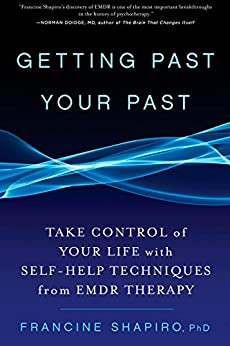 Getting Past Your Past: Take Control of Your Life with Self-Help Techniques from EMDR Therapy by [Shapiro, Francine]