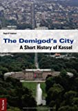 The Demigod's City. a Short History of Kassel, Ralph P. Guentzel, 3828829627