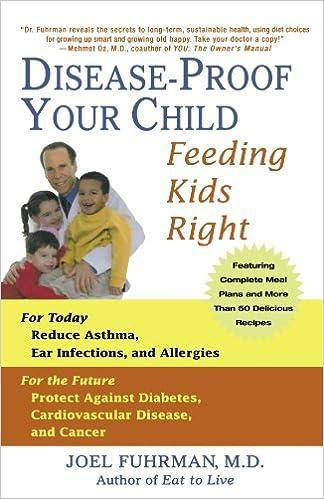 Disease-Proof Your Child: Feeding Kids Right: Joel Fuhrman M D  M D