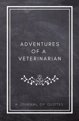 Best! Adventures of A Veterinarian: A Journal of Quotes: Prompted Quote Journal (5.25inx8in) Veterinarian P.P.T