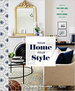 Your Home, Your Style: How To Find Your Look U0026 Create Rooms You Love: Donna  Garlough, Joyelle West: 9780847861798: Amazon.com: Books