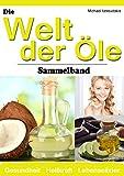 Die Welt der Öle: Kokosnuss-Öl, Avocado-Öl, Krill-Öl (Wissen Kompakt / Sammelband) (German Edition)