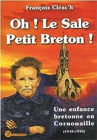Oh ! Le sale petit Breton ! : Une enfance bretonne en Cornouaille (1940-1950) par François Cléac'h