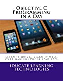 img - for Objective C Programming in a Day: Learn it quick. Learn it well. Start Programming. book / textbook / text book