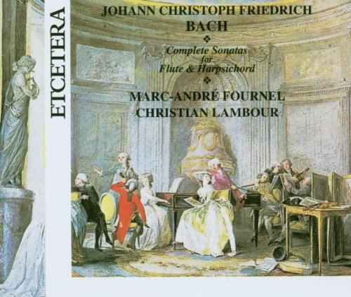 Harpsichord Complete Sonatas (Johann Christoph Friedrich Bach: Complete Sonatas for Flute & Harpsichord)