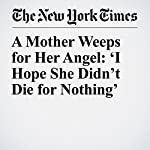 A Mother Weeps for Her Angel: 'I Hope She Didn't Die for Nothing' | Julie Turkewitz,Audra D.S. Burch,Liam Stack