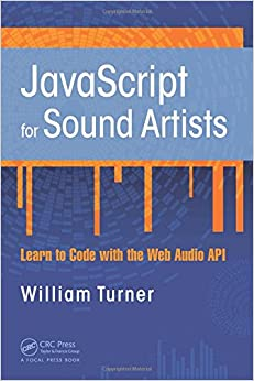 Book JavaScript for Sound Artists: Learn to Code with the Web Audio API