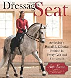 The Dressage Seat: Achieving a Beautiful, Effective Seat in Every Gait and Movement