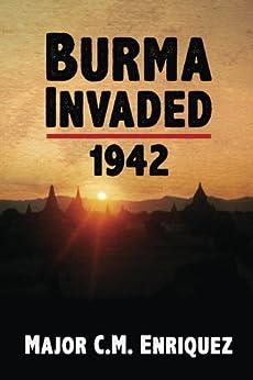 Burma Invaded 1942 by [Enriquez, C.M.]