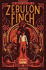 The Death and Life of Zebulon Finch, Volume One: At the Edge of Empire by Daniel Kraus (2015-10-27)