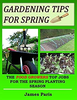 Gardening Tips For Spring: The Food Growers Top Jobs For The Spring  Gardening Season (