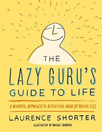 Gurus Guide (The Lazy Guru's Guide to Life: A Mindful Approach to Achieving More by Doing Less)