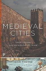 Medieval Cities: Their Origins and the Revival of Trade (Princeton Classic Editions)