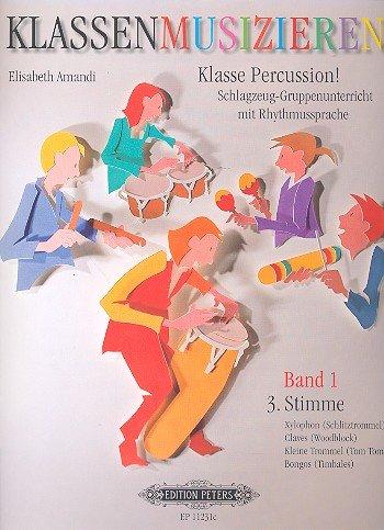 Klasse Percussion! -Band 1: 3. Stimme / Schlagzeug-Gruppenunterricht Mit Der Rhythmussprache Talking Rhythm / Xylophon/Schlitztrommel, Claves/Woodblock, Kl. Trommel/Tom Tom, Bongos/Timbales