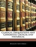 Classical Disquisitions and Curiosities, Benjamin Heath Malkin, 1146119542