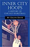 img - for Inner City Hoops: A History of Chicago Basketball book / textbook / text book
