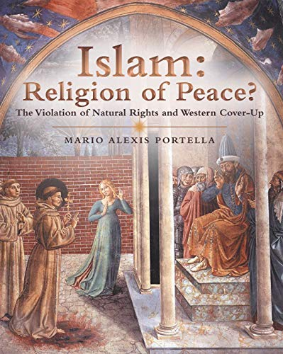 Islam: Religion of Peace?: The Violation of Natural Rights and Western Cover-Up by [Portella, Mario Alexis]