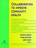 Collaborating to Improve Community Health: Workbook and Guide to Best Practices in Creating Healthier Communities and Populations