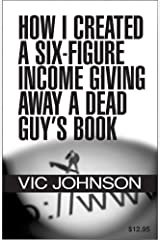 How I Created a Six Figure Income Giving Away a Dead Guy's Book Paperback