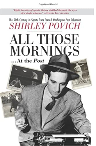Book All those mornings . . . at the Post The 20th Century in Sports from Famed Washington Post Columnist Shirley Povich