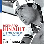 Bernard Hinault and the Fall and Rise of French Cycling | William Fotheringham