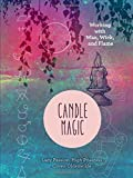 Candle Magic: Working with Wax, Wick & Flam