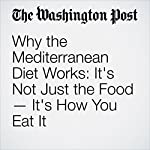 Why the Mediterranean Diet Works: It's Not Just the Food—It's How You Eat It | Ellie Krieger