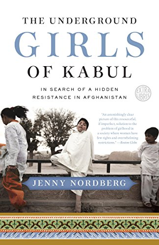 The truth will shock you!  The Underground Girls of Kabul: In Search of a Hidden Resistance in Afghanistan by Jenny Nordberg