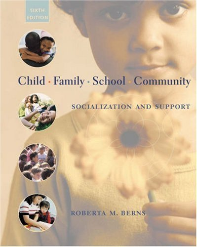 By Roberta M. Berns: Child, Family, School, Community: Socialization and Support (with InfoTrac) Sixth (6th) Edition