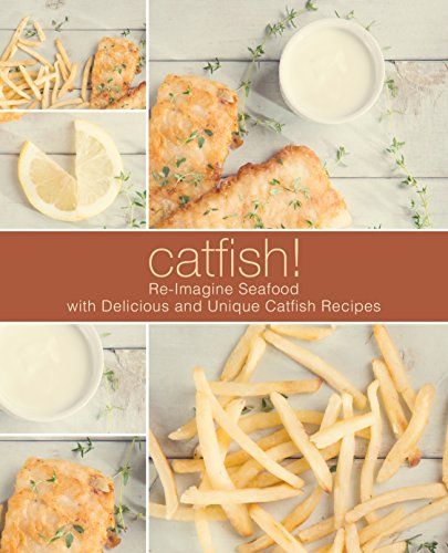 Catfish!: Re-Imagine Seafood with Delicious and Unique Catfish Recipes (2nd Edition) by BookSumo Press