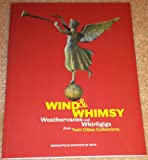 img - for Wind & Whimsy: Weathervanes and Whirligigs from Twin Cities Collections book / textbook / text book