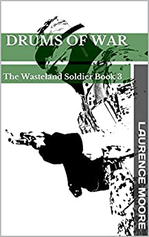 Drums Of War (The Wasteland Soldier Book 3) by [Moore, Laurence]