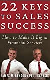 22 Keys to Sales Success: How to Make It Big in Financial Services