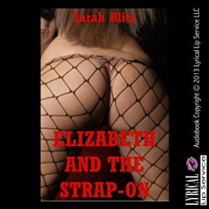 Elizabeth and the Strap-on: A Double Penetration FFM Erotica Story Audiobook