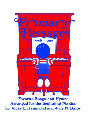 Primary Passages, Book One: Favorite Songs and Hymns Arranged for the Beginning Pianist (Selected songs and hymns used by permission of the Church of Jesus Christ of Latter-day Saints)) (Selected songs and hymns used by permission of the Church of Jesus Christ of Latter-day Saints)) (Primary Music)