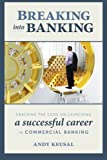 Breaking Into Banking: Cracking the Code on Launching a Successful Career in Commercial Banking