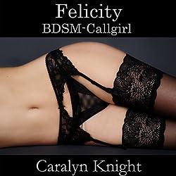 Felicity: BDSM-Callgirl (German Edition)
