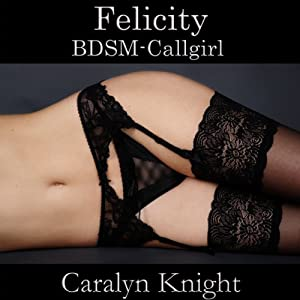 Felicity: BDSM-Callgirl (German Edition) Hörbuch