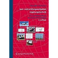Test- und Prüfungsaufgaben Regelungstechnik: 457 Durchgerechnete Beispiele und Lösungen (German Edition): 457 Durchgerechnete Beispiele MIT Losungen in Matlab Und Maple