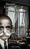Monsieur Gurdjieff und seine Idioten – Paris 1949: Aus den Tagebüchern und Memoiren zweier Reisender in die Wirklichkeit