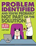 Problem Identified: And You're Probably Not Part of the Solution (Dilbert)