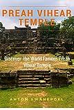 Preah Vihear Temple: Discover the World Famous Preah Vihear Temple (Cambodia Book 18)